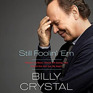 Still Foolin' 'Em     Where I've Been, Where I'm Going, and Where the Hell Are My Keys              Written by:                                                                                                                                 Billy Crystal                               Narrated by:                                                                                                                                 Billy Crystal                      Length: 8 hrs and 2 mins     23 ratings     Overall 4.7