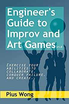 Engineer's Guide to Improv and Art Games (English Edition) von [Pius Wong]