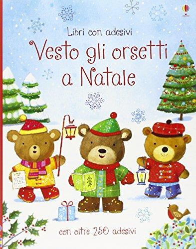 Vesto gli orsetti a Natale. Con adesivi. Ediz. illustrata