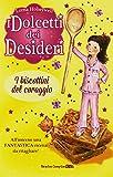 I biscottini del coraggio. I dolcetti dei desideri (Vol. 4)