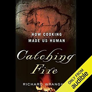 Catching Fire     How Cooking made us Human              By:                                                                                                                                 Richard Wrangham                               Narrated by:                                                                                                                                 Kevin Pariseau                      Length: 6 hrs and 46 mins     27 ratings     Overall 4.6