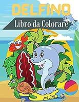 Delfino Libro da Colorare per Bambini: Libro da Colorare Delfino carino per i Bambini - Per i bambini piccoli, bambini in età prescolare, età 2-4 - 4-8 - 8-12 - Pagine da colorare divertimento
