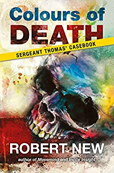 Colours of Death: Sergeant Thomas' Casebook by [Robert New]