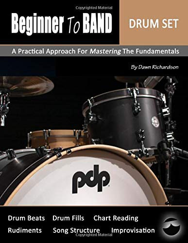 Beginner To Band: Drum Set: A Practical Approach for Mastering the Fundamentals