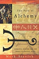 The Path of Alchemy: Energetic Healing and the World of Natural Magic (Pathways to Enlightenment)