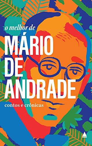 """O melhor de Mário de Andrade: Contos e Crônicas (Coleção """"O melhor de"""")"""