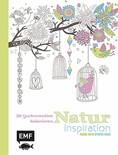 Natur Inspiration: 50 Gartenmotive kolorieren: Mit allen Grundlagen zur Farbenlehre und Tipps zum Kolorieren - Farbe rein, Stress raus