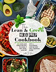 The Lean and Green Meal Prep Cookbook: 600 Lean and Green Recipes to Cook, Prep, Grab, and Go