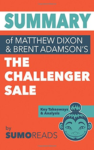 Summary of Mathew Dixon and Brent Adamson's The Challenger Sale