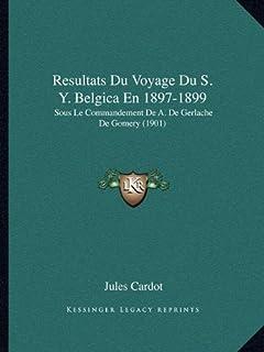 Resultats Du Voyage Du S. Y. Belgica En 1897-1899: Sous Le Commandement de A. de Gerlache de Gomery (1901)