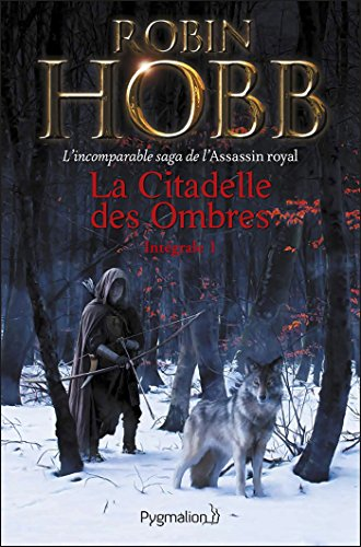 La Citadelle des Ombres - L'Intégrale 1 (Tomes 1 à 3) - L'incomparable saga de L'Assassin royal: L'Apprenti Assassin - L'Assassin du Roi - La Nef du Crépuscule