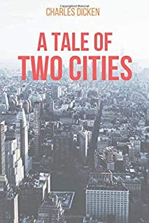 A TALE OF TWO CITIES: BY CHARLES DICKEN