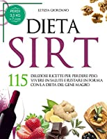 dieta sirt: 115 deliziose ricette per perdere peso, vivere in salute e restare in forma con la dieta del gene magro (la dieta sirt vol. 1)