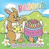 Pasqua Libro da Colorare: Pasqua da Colorare per Bambini   Divertente Libro da Disegno   Regalo di Pasqua perfetto per Bambini e Bambine   Con Coniglietto pasquale, Uova di Pasqua e molto altro