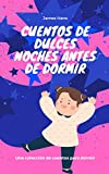 CUENTOS DE DULCES NOCHES ANTES DE DORMIR: Una colección de cuentos para dormir