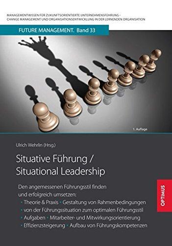 Situative Führung / Situational Leadership: Den angemessenen Führungsstil finden und erfolgreich umsetzen: ▪ Theorie & Praxis ▪ Gestaltung von ... in der lernenden Organisation)
