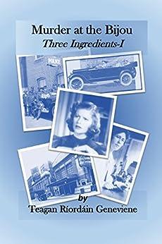 [Teagan Riordain Geneviene]のMurder at the Bijou: Three Ingredients I (Pip's Three Things Book 2) (English Edition)