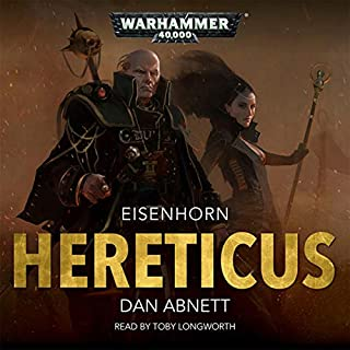 Hereticus: Warhammer 40,000     Eisenhorn, Book 3              Written by:                                                                                                                                 Dan Abnett                               Narrated by:                                                                                                                                 Toby Longworth                      Length: 9 hrs and 48 mins     57 ratings     Overall 4.8
