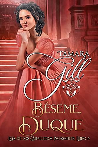 Béseme Duque (LIGA DE CABALLEROS INCASABLES nº 5) de Tamara Gill