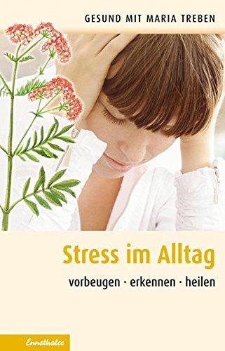 Stress im Alltag: Vorbeugen - erkennen - heilen (Gesund mit Maria Treben)