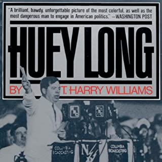 Huey Long                   By:                                                                                                                                 T. Harry Williams                               Narrated by:                                                                                                                                 Tom Weiner                      Length: 31 hrs and 48 mins     135 ratings     Overall 4.5