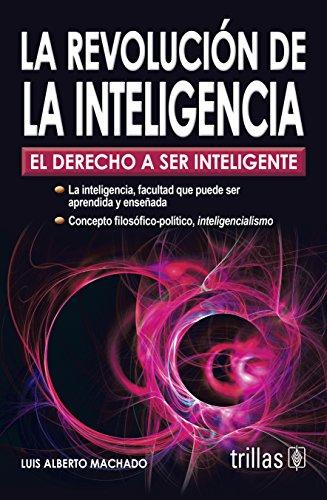 La revolucion de la inteligencia/ The intelligence revolution: El Derecho a Ser Inteligente/ the Rig