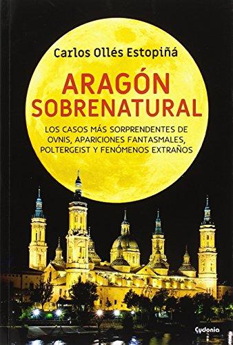 Aragón sobrenatural: Los casos más sorprendentes de OVNIs, apariciones fantasmales, poltergeist y fenómenos extraños: 18 (Historia Oculta)