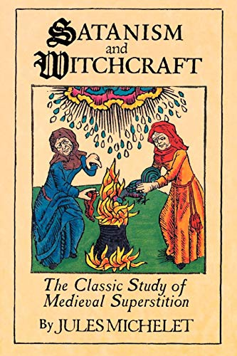 Satanism and Witchcraft: The Classic Study of Medieval Superstition: A Study in Mediaeval Superstition