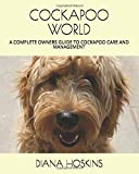 COCKAPOO WORLD: A COMPLETE OWNERS GUIDE TO COCKAPOO CARE AND MANAGEMENT