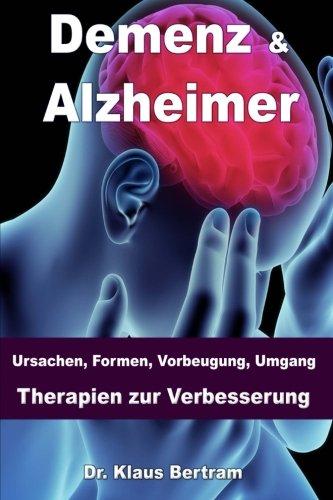 Demenz & Alzheimer: Ursachen, Formen, Vorbeugung, Umgang, Therapien zur Verbesserung
