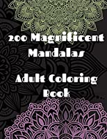 200 Magnificent Mandalas: Adult Coloring Book with 200 Beautiful and Relaxing Mandalas forRelaxation Unique Insane Mandala for you Secial Desing for everyone Relaxing and Stress Relieving Most Beautiful Mandalas