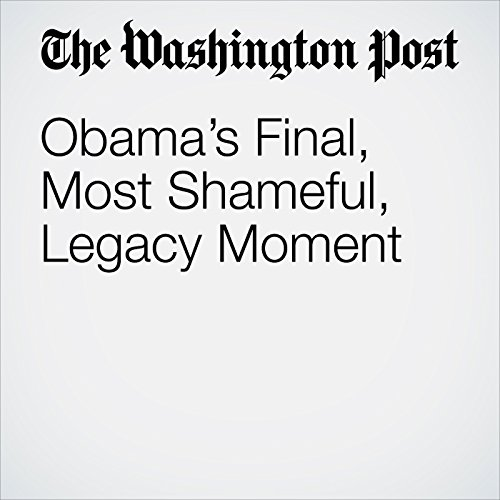 Obama's Final, Most Shameful, Legacy Moment audiobook cover art