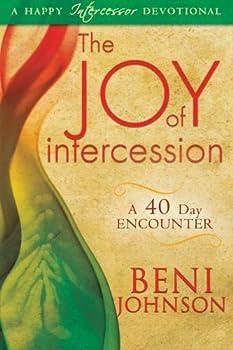 The Joy of Intercession  A 40-Day Encounter  Happy Intercessor Devotional