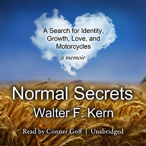 Normal Secrets     A Search for Identity, Growth, Love, and Motorcycles: A Memoir              By:                                                                                                                                 Walter F. Kern                               Narrated by:                                                                                                                                 Conner Goff                      Length: 6 hrs and 17 mins     Not rated yet     Overall 0.0