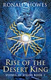 Rise of the Desert King (Stones of Vision - Book 1)