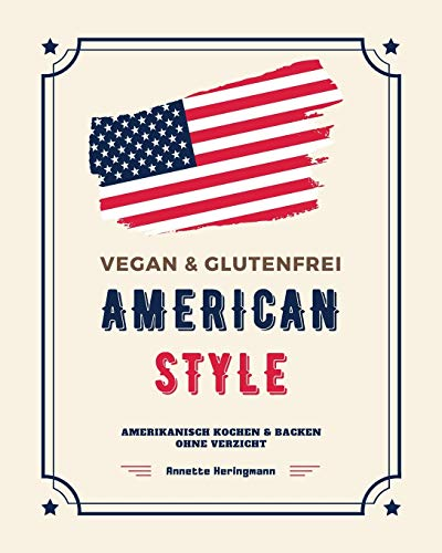 Vegan und Glutenfrei American Style: Amerikanisch Kochen und Backen ohne Verzicht (Rezepte aus den USA, Band 1)