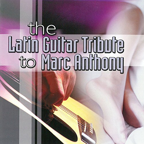 The Latin Guitar Tribute to Marc Anthony