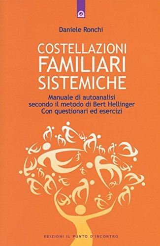 Costellazioni familiari sistemiche. Manuale di autoanalisi secondo il metodo di Bert Hellinger. Con questionari ed esercizi