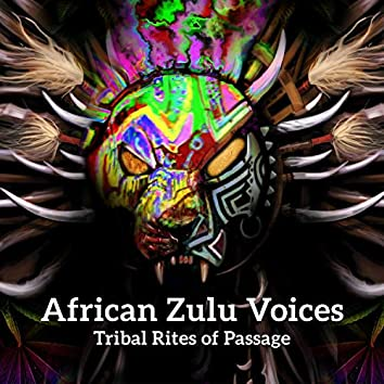 African Zulu Voices: Tribal Rites of Passage