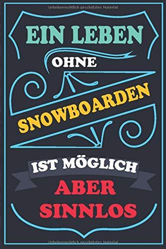 Ein Leben ohne SNOWBOARDEN ist möglich aber sinnlos: Notizbuch / Tagebuch Lustige Geschenke & witzige Geschenkideen FUR SNOWBOARDEN liebhaber , 110 ... Abdeckung,SNOWBOARDEN geburtstag geschenke