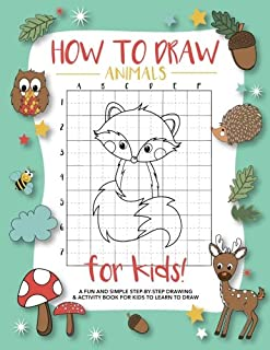 How To Draw Animals For Kids: A Fun and Simple Step-by-Step Drawing and Activity Book for..