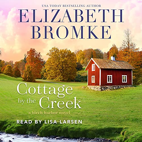 Cottage by the Creek: A Birch Harbor Novel