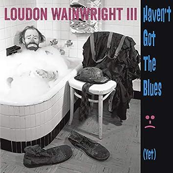 Haven't Got The Blues (Yet)