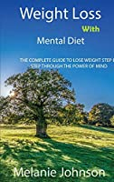 Weight Loss with Mental Diet: The Complete Guide to Lose Weight Step by Step Through the Power of Mind