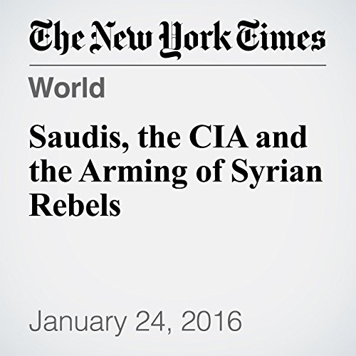 Saudis, the CIA and the Arming of Syrian Rebels cover art