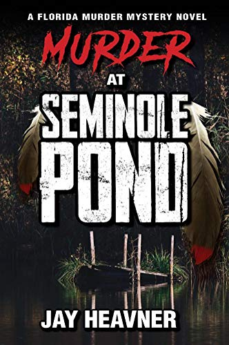 Murder at Seminole Pond: Florida Murder Mystery Novel Series by [Jay Heavner]