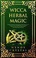 Wicca Herbal Magic: A Book of Shadows with simple Herbs, Flowers and Oils Magic Rituals and Spells for Herbal Magic Practitioners: Witches, Wiccans and Any Other looking for a Modern Beginner's Guide