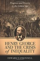 Henry George and the Crisis of Inequality: Progress and Poverty in the Gilded Age (The Columbia History of Urban Life)