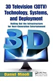 3D Television (3DTV) Technology, Systems, and Deployment: Rolling Out the...