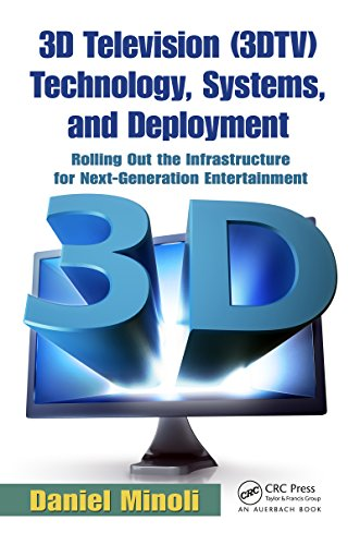 3D Television (3DTV) Technology, Systems, and Deployment: Rolling Out the Infrastructure for Next-Generation Entertainment (English Edition)